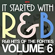It Started With R&B – R&B Hits from the Forties, Volume 6