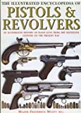 The Illustrated Encyclopedia of Pistols and Revolvers: An Illustrated History of Hand Guns from the Sixteenth Century to the Present Day