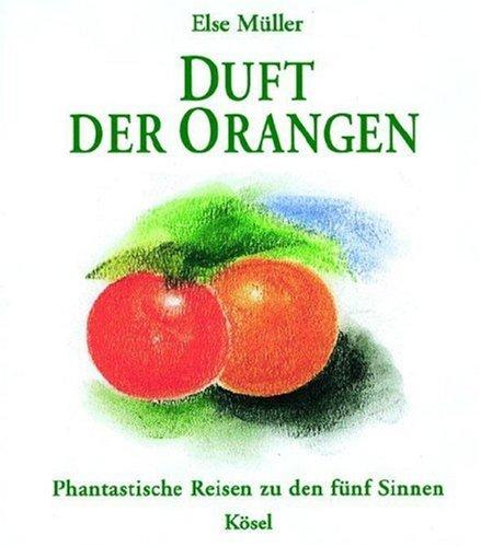 Duft der Orangen: Phantastische Reisen zu den fünf Sinnen (Duft Der Zukunft)