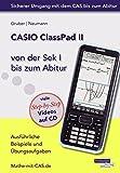 CASIO ClassPad II von der Sek I bis zum Abitur - Ausführliche Beispiele und Übungsaufgaben. Mit vielen Step-by-Step Videos auf CD