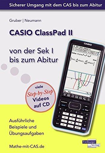Preisvergleich Produktbild CASIO ClassPad II von der Sek I bis zum Abitur - Ausführliche Beispiele und Übungsaufgaben. Mit vielen Step-by-Step Videos auf CD