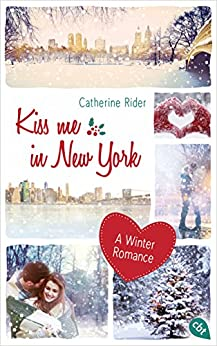 Kiss me in New York: A Winter Romance von [Rider, Catherine]