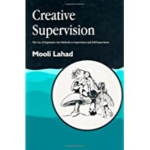 Creative Supervision: The Use of Expressive Arts Methods in Supervision and Self-Supervision (Arts Therapies)