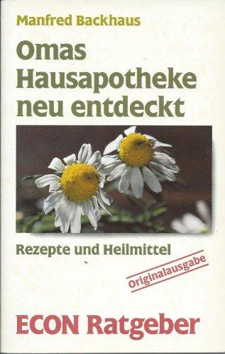 Omas Hausapotheke neu entdeckt. Rezepte und Heilmittel. (ECON Ratgeber Gesundheit).