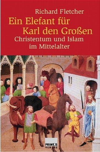 Ein Elefant für Karl den Großen. Christentum und Islam im Mittelalter