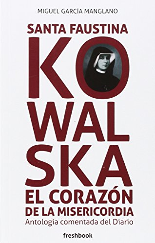 Santa Faustina Kowalska el corazón de la misericordia
