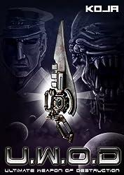 U.W.O.D. - Ultimate Weapon of Destruction (English Edition)