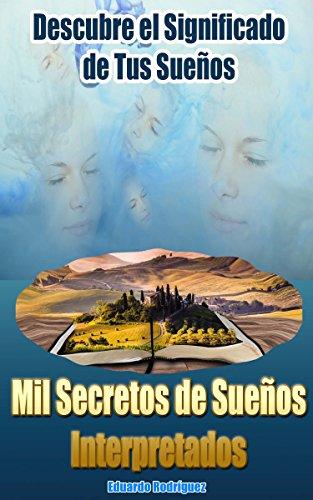 Mil Secretos de Sueños Interpretados: Descubre el significado de tus sueños por Eduardo Rodríguez