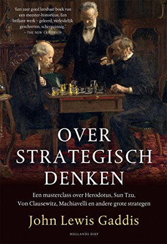 Over strategisch denken: Een masterclass over Herodotus, Sun Tzu, Von Clausewitz en andere grote strategen (Dutch Edition)