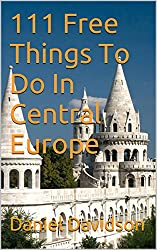 111 Free Things to do in Central Europe: The Best Free Museums, Sightseeing Attractions, Events, Music, Galleries, Outdoor Activities, Theatre, Family Fu (Travel Free eGuidebooks Book 14)
