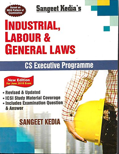 CS Executive INDUSTRIAL, Labour And General Law (NEW EDITION JUNE 2018 Exam) SANGEET KEDIA'S