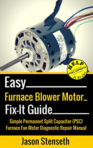 Easy Furnace Blower Motor Fix-It Guide: Simple Permanent Split Capacitor (PSC) Furnace Fan Motor Diagnostic Repair Manual (HelpItBroke.com - Easy HVAC Guides Book 2) (English Edition) -