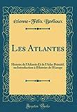 les atlantes histoire de l atlantis et de l atlas primitif ou introduction ? l histoire de l europe classic reprint