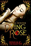 Dying Rose - Rosalia & the Beast (kindle edition)