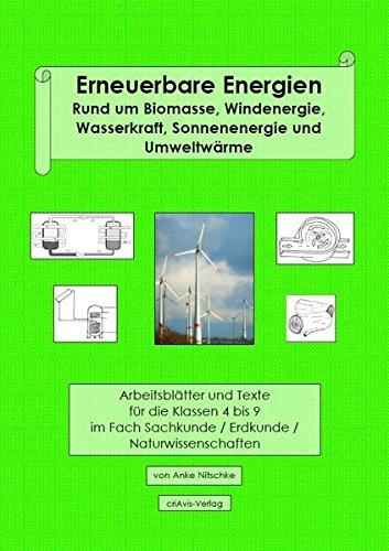 Erneuerbare Energien: Rund um Biomasse, Windenergie, Wasserkraft, Sonnenenergie und Umweltwärme; Arbeitsblätter und Texte für die Klassen 4 bis 9 im Fach Sachkunde / Erdkunde / Naturwissenschaften