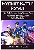 Fortnite Battle Royale, PC, PS4, Mobile, Tips, Cheats, App, Download, Strategy, Game Guide Unofficial