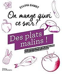 Des plats malins ! : 35 recettes faites en 20 minutes pour les soirs de semaine