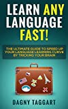 Learn Any Language FAST! - The Ultimate Guide to Speed Up Your Language Learning Curve By Tricking Your Brain (Learn Spanish, French, German, Italian & More)