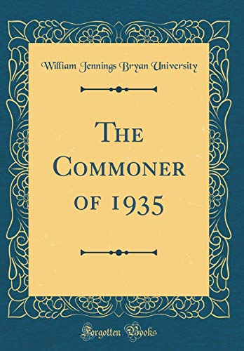 The Commoner of 1935 (Classic Reprint) por William Jennings Bryan University