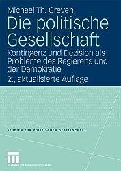 Die politische Gesellschaft: Kontingenz und Dezision als Probleme des Regierens und der Demokratie (Studien zur politischen Gesellschaft, Band 2)