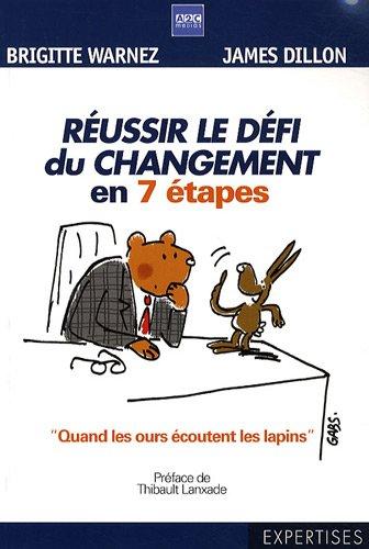 Réussir le défi du changement en 7 étapes:  Quand les ours écoutent les lapins .