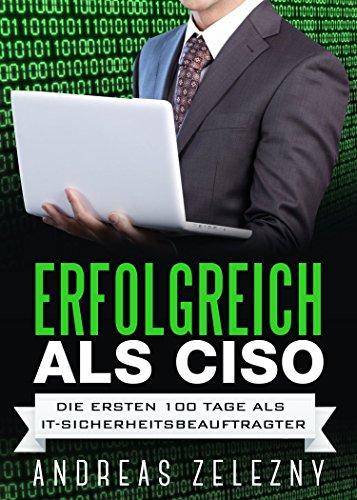 Erfolgreich als CISO: Die ersten 100 Tage als IT-Sicherheitsbeauftragter oder IT Security Manager
