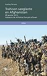 Trahison sanglante en Afghanistan: 20 janvier 2012, massacre de militaires français à Gwan par Ferraro