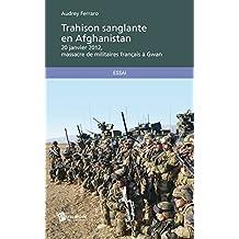 Trahison sanglante en Afghanistan: 20 janvier 2012, massacre de militaires français à Gwan