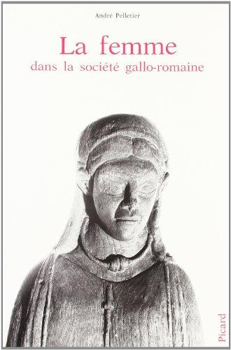 La femme dans la société gallo-romaine par André Pelletier