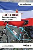 Jugo-bike: In bicicletta in Bosnia, Croazia e Serbia (Orienti)