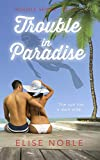 Trouble in Paradise (Trouble Series Book 1) by Elise Noble