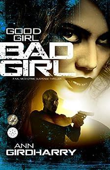 Good Girl Bad Girl: A Gripping Crime Thriller (Kal Medi Book 1) by [Girdharry, Ann]
