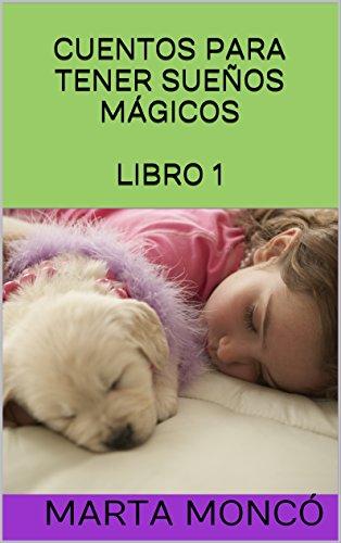 CUENTOS PARA TENER SUEÑOS MÁGICOS LIBRO 1 por MARTA MONCÓ