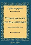 voyage autour de ma chambre edited with english notes classic reprint