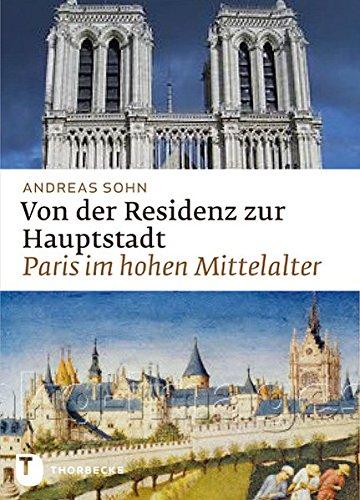 Von der Residenz zur Hauptstadt - Paris im hohen Mittelalter