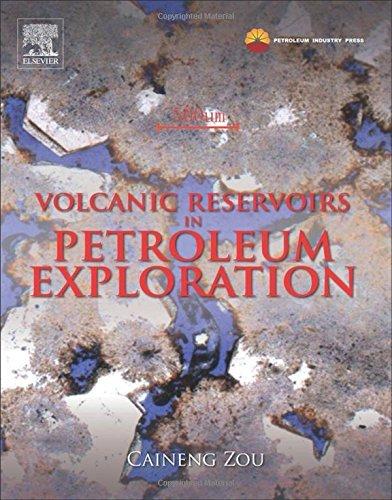 Volcanic Reservoirs in Petroleum Exploration by Caineng Zou (2013-03-19) par Caineng Zou