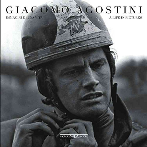 [Giacomo Agostini: A Life in Picture] (By: Giacomo Agostini) [published: December, 2013]