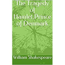 The Tragedy of Hamlet,Prince of Denmark (English Edition)