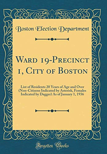 Ward 19-Precinct 1, City of Boston: List of Residents 20 Years of Age and Over (Non-Citizens Indicated by Asterisk, Females Indicated by Dagger) As of January 1, 1936 (Classic Reprint)