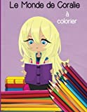 Le Monde de Coralie a colorier (Livres à colorier)