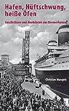 Hafen, Hüftschwung, heiße Öfen - Geschichten und Anekdoten aus Bremerhaven