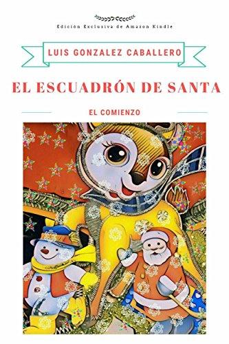 El Escuadrón de Santa: El Comienzo por Luis González Caballero