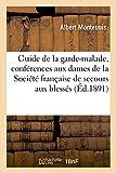 Telecharger Livres Guide de la garde malade conferences aux dames de la Societe francaise de secours (PDF,EPUB,MOBI) gratuits en Francaise