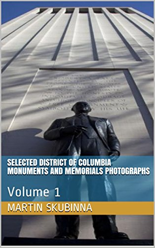 SELECTED  DISTRICT OF COLUMBIA MONUMENTS AND MEMORIALS PHOTOGRAPHS: Volume 1 (English Edition) (Fdr Memorial)