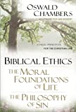 Biblical Ethics ; the Moral Foundations of Life ; the Philosophy of Sin: The Moral Foundations of Life, the Philosophy of Sin (Oswald Chambers Library)