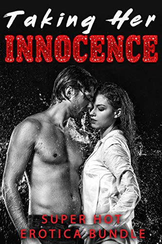 Taking Her Innocence... SUPER HOT EROTICA BUNDLE (English Edition)