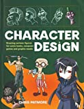 Character Design: Create Cutting-edge Cartoon Figures for Comic Books, Computer Games and Graphic Novels by Chris Patmore (2005-01-31)