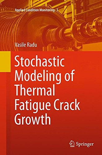 Stochastic Modeling of Thermal Fatigue Crack Growth (Applied Condition Monitoring, Band 1) (Tee Thermal)