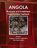 Angola Business and Investment Opportunities Yearbook Volume 1 Strategic, Practical Information and Opportunities -
