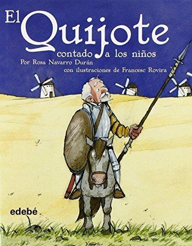 El Quijote, Contado a Los Ninos / Quixote, Told to the Children (Clasicos Contado a Los Ninos / Classics Told to the Children) (Spanish Edition) by Navarro Duran, Rosa (2005) Hardcover